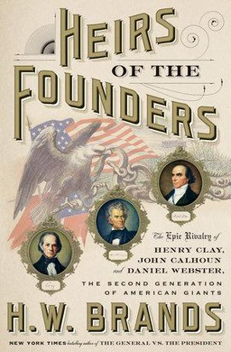 """Historian H.W. Brand's new book, """"Heirs of the Founders,"""" focuses on the lives of Henry Clay, John Calhoun, and Daniel Webster."""